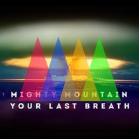 Your Last Breath — Mighty Mountain