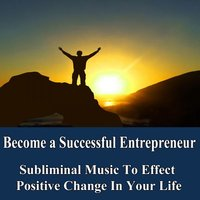 Become a Successful Enterprenuer Manifest Your Desires Subliminal Music Foundation for Change — Subliminal Music Foundation for Change