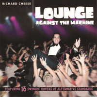 Lounge Against The Machine — Richard Cheese