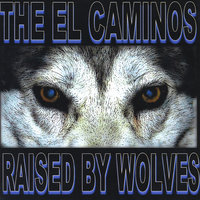 Raised By Wolves — The El Caminos