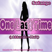 One Last Time: Remake to Ariana Grande Feat Kendji Girac — Solange, Anthony