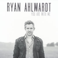 You Are With Me — Ryan Ahlwardt