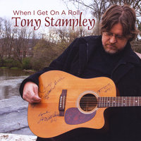 When I Get On a Roll — Tony Stampley