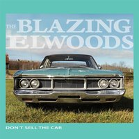 Don't Sell the Car — The Blazing Elwoods
