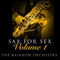 Sax For Sex - Volume 1 — The Rainbow Orchestra