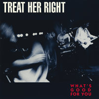 What's Good For You — Treat Her Right