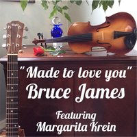 Made to Love You (feat. Margarita Krein) — Bruce James