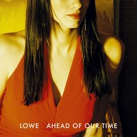 Ahead of Our Time — Lowe