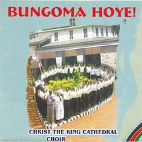 Bungoma Hoye ! — Christ the King Cathedral Choir