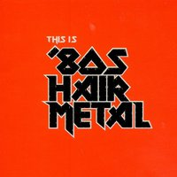 This Is '80s Hair Metal — сборник