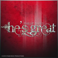He's Great — Phillip Bates