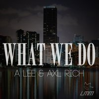 What We Do (feat. AllxCaps) — A Lee, AllxCaps, Axl Rich