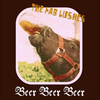 Beer Beer Beer — The Fab Lushes