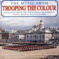 The Music From Trooping The Colour — The Band of the Grenadier Guards, Band Of The Irish Guards, Regimental Band of the Scots Guards, The Band of the Welsh Guards, Musicians From The Grenadier, Coldstream, Scottish, Irish & Welsh Guards, The Coldstream Guards