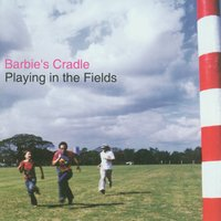 Playing In The Fields — Barbies Cradle