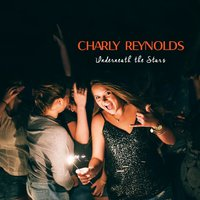 Underneath the Stars — Charly Reynolds