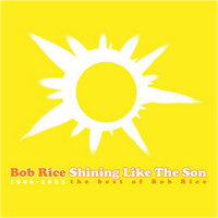Shining Like The Son: The Best of Bob Rice — Bob Rice