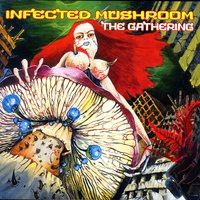 The Gathering — Infected Mushroom