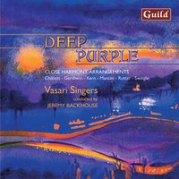 Deep Purple - Close Harmony Arrangements for Choirs — H. Mancini, Джордж Гершвин, Scott Joplin, George Shearing, Bix Beiderbecke, John Rutter, Jerome Kern