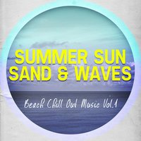 Summer Sun, Sand & Waves - Beach Chill out Music, Vol. 1 — сборник