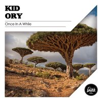 Once in a While — Kid Ory