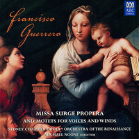 Guerrero: Missa Surge Propera and Motets for Voices and Winds — Sydney Chamber Choir, Orchestra Of The Renaissance, Michael Noone, Francisco Guerrero