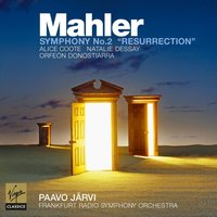 Mahler Symphony No.2 in C minor 'Resurrection' — Густав Малер, hr-Sinfonieorchester, Paavo Järvi/Natalie Dessay/Alice Coote/Frankfurt Radio Symphony Orchestra