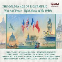 The Golden Age of Light Music: War and Peace - Light Music of the 1940s — Hoagy Carmichael, Louis Alter, Percy Faith, Robert Farnon, Антонин Дворжак, Уильям Уолтон, The Hallé