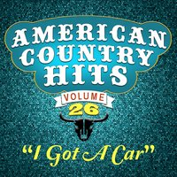 I Got a Car — American Country Hits