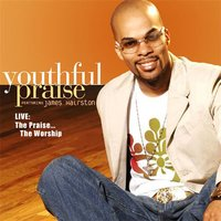 Live! The Praise… The Worship — Youthful Praise, J. J. Hairston