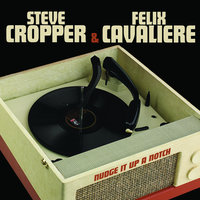 Nudge It Up a Notch — Steve Cropper & Felix Cavaliere