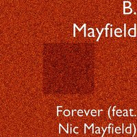 Forever — B. Mayfield, Nic Mayfield