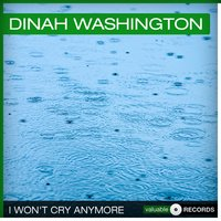 I Won't Cry Anymore — Dinah Washington