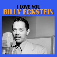 I Love You — Billy Eckstein
