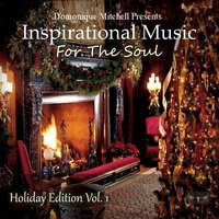 Domonique Mitchell Presents Inspirational Music for the Soul, Holiday Edition, Vol. 1 — сборник