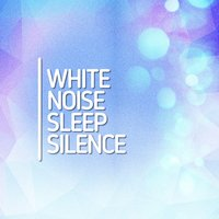 White Noise Sleep Silence — Baby Sleep