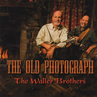 The Old Photograph — The Waller Brothers