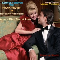 Lounge Forever: Amore Mio, Secret Love — Ivana Trump