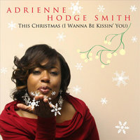 This Christmas (I Wanna Be Kissin' You) — Adrienne Hodge Smith
