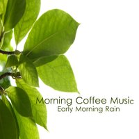 Morning Coffee Music: Early Morning Rain — Music Themes Players