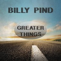 Greater Things — Billy Pind