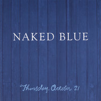 Thursday, October 21'st — Naked Blue