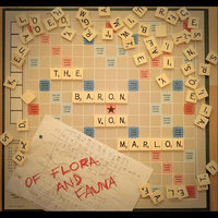 Of Flora & Fauna — The Baron Von Marlon
