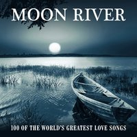 Moon River - 100 of the World's Greatest Love Songs — сборник