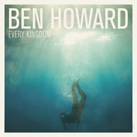Every Kingdom — Ben Howard