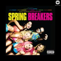 Music From The Motion Picture Spring Breakers — Spring Breakers
