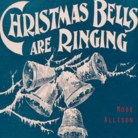 Christmas Bells Are Ringing — Mose Allison