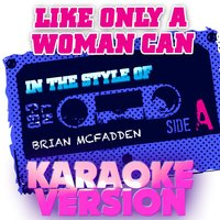 Like Only a Woman Can (In the Style of Brian Mcfadden) - Single — Ameritz Audio Karaoke