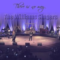 There Is No Way — The Williams Singers