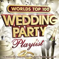 Worlds Top 100 Wedding Party Playlist - The Greatest Ever Celebration Hits - The Perfect Wedding Soundtrack — Celebration Music